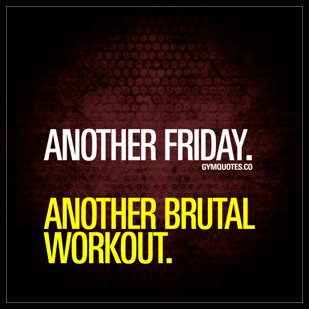 Another Friday Brutal Workout