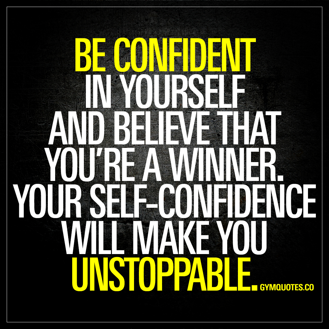 Confidence Quotes: Be Confident In Yourself And Believe That You're A Winner
