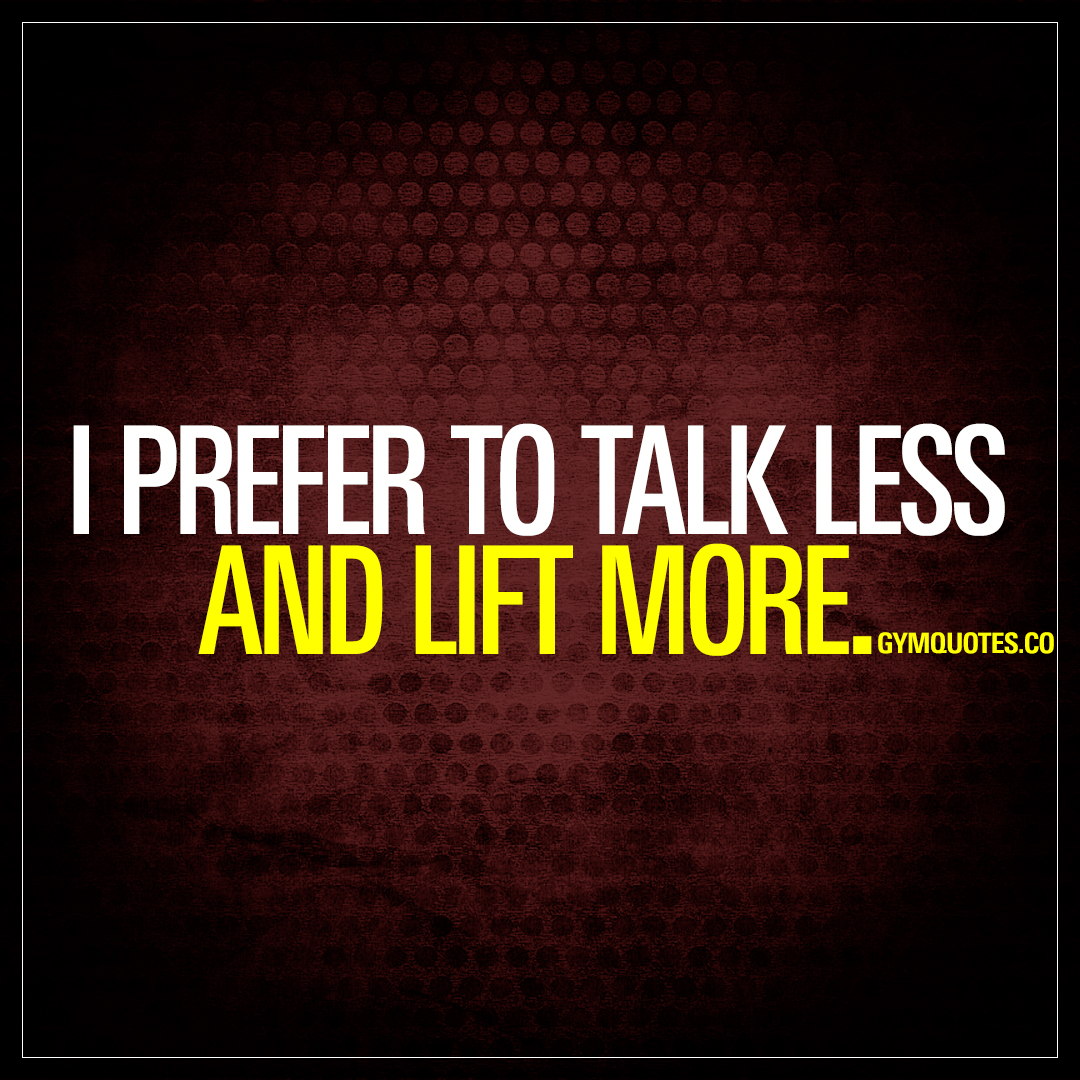 Lifting Quotes I Prefer To Talk Less And Lift More  The Worlds Best Lifting Quotes