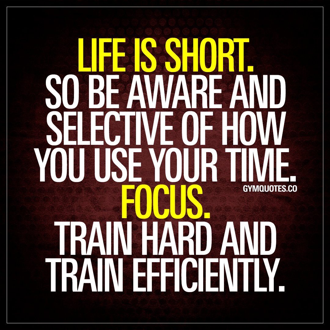 Quotes Short Life Is Shortso Be Aware And Selective Of How You Use Your Time