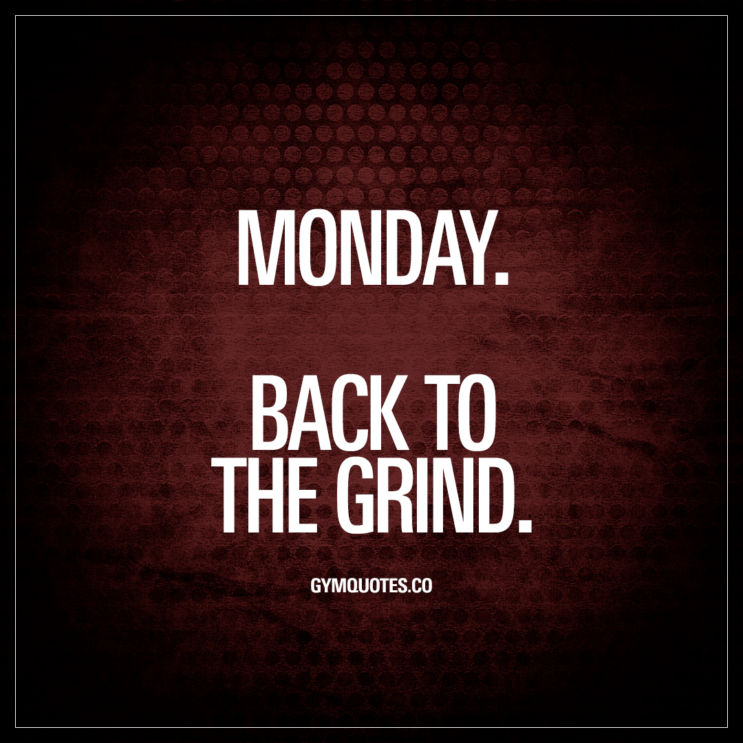 Grind Quotes Mondayback To The Grind  The Best Motivational Gym Quotes