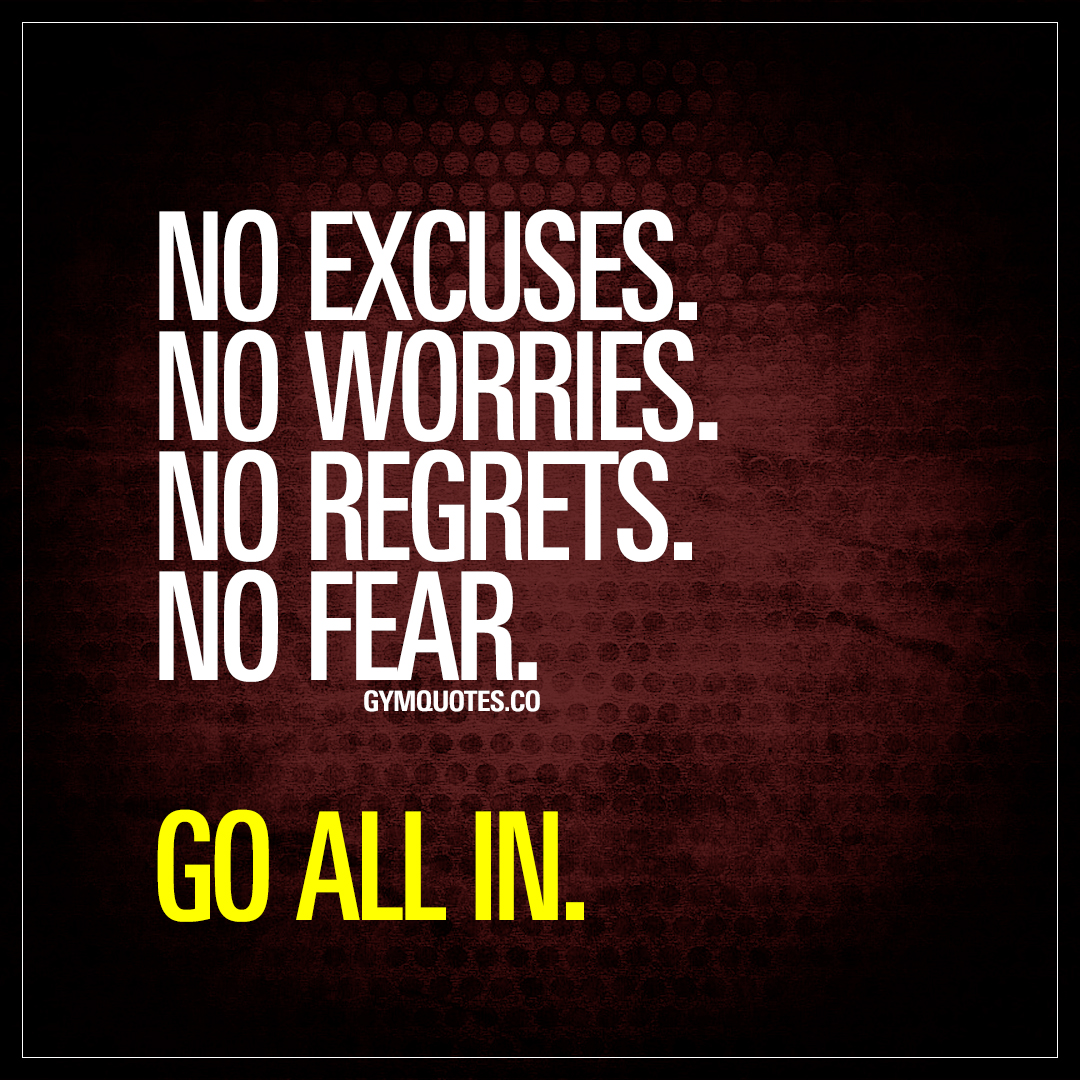 Fear Quotes No Excusesno Worriesno Regretsno Feargo All In  Gym Quotes