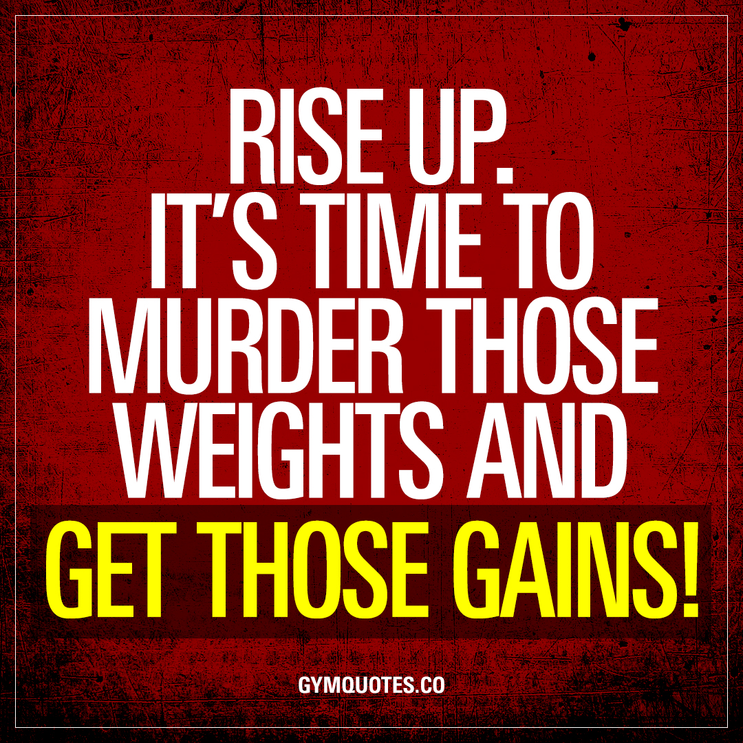 Time To Rise Quotes: Rise Up. It's Time To Murder Those Weights And Get Those