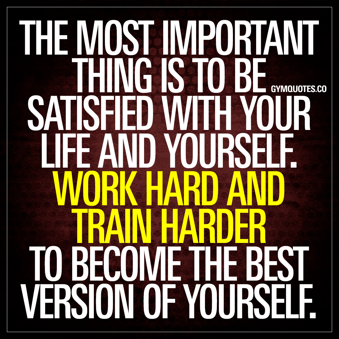 Be The Best Version Of You Quote: Work Hard And Train Harder To Become The Best Version Of