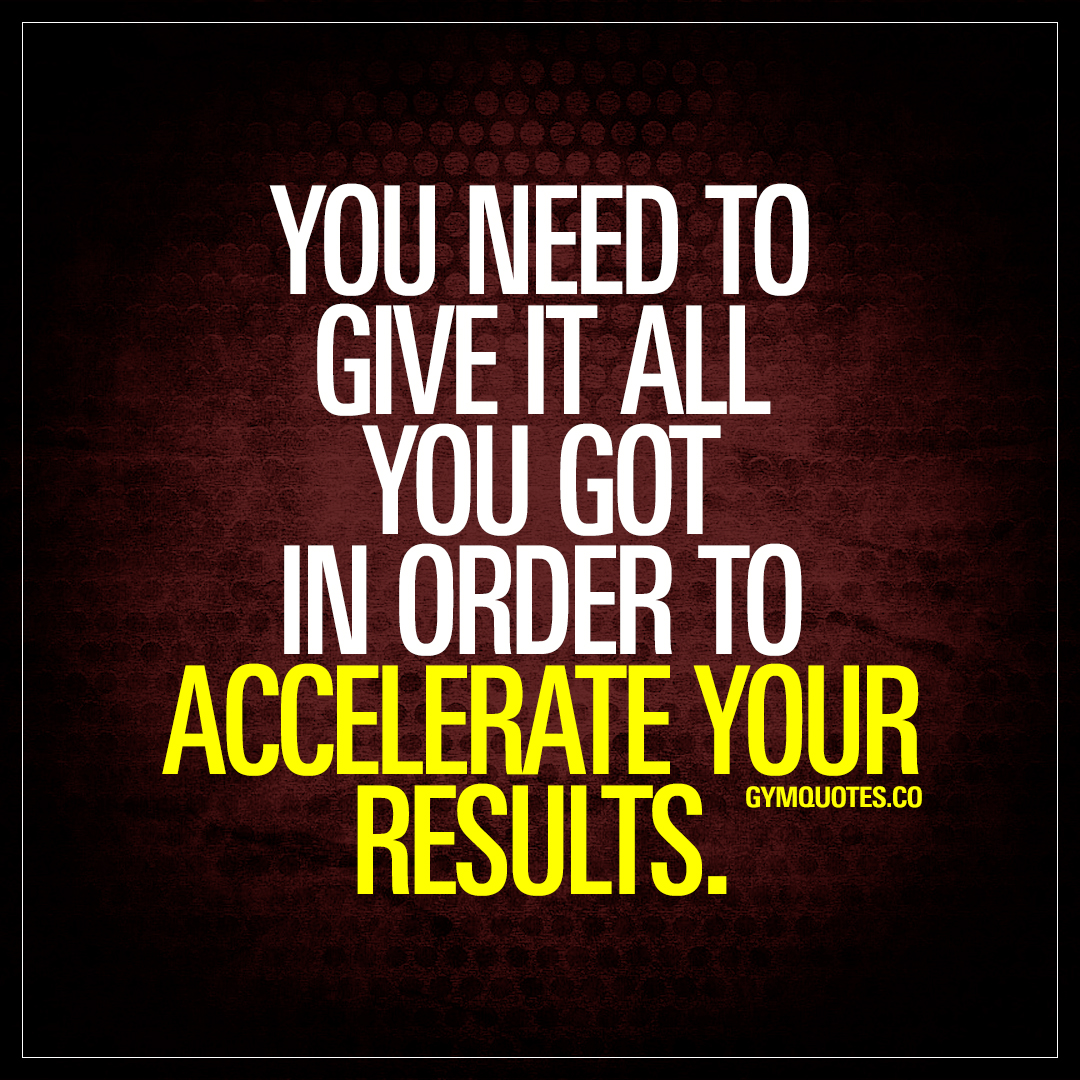 10 Brilliant Motivational Quotes I Truly Believe In: You Need To Give It All You Got In Order To Accelerate
