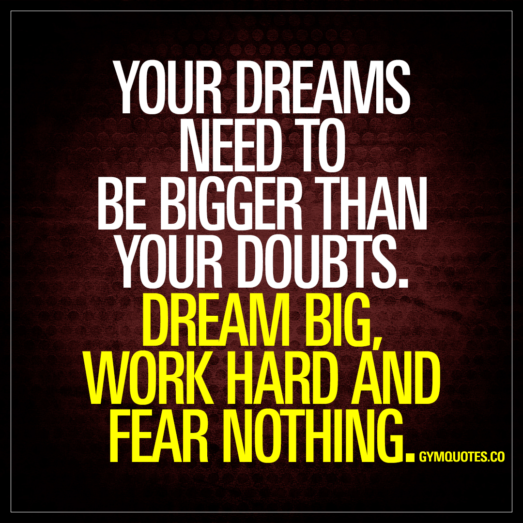 Inspirational Quotes Motivation: Your Dreams Need To Be Bigger Than Your Doubts