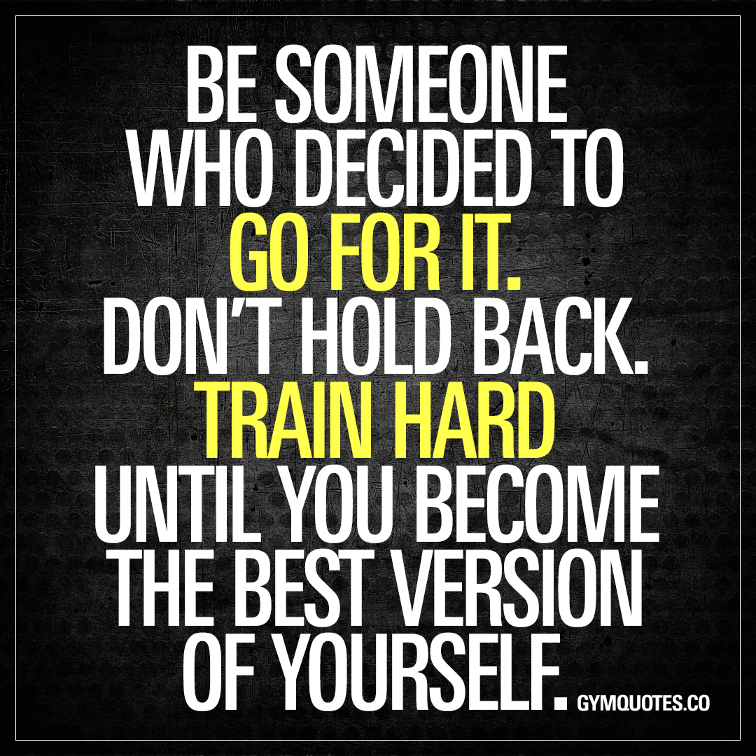 Go For It Quotes: Be Someone Who Decided To Go For It. Don't Hold Back
