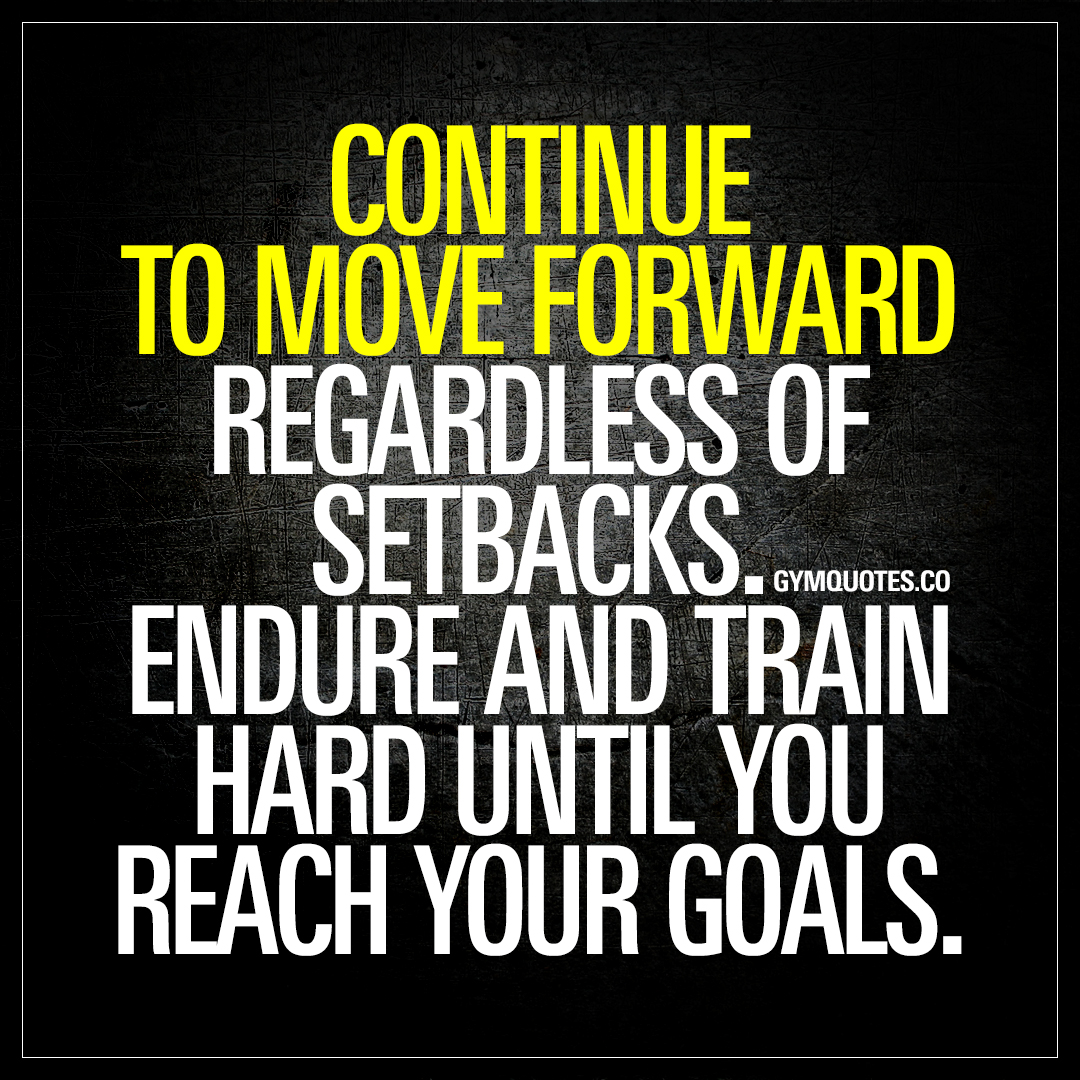 Continue To Move Forward Regardless Of Setbacks Motivational Gym