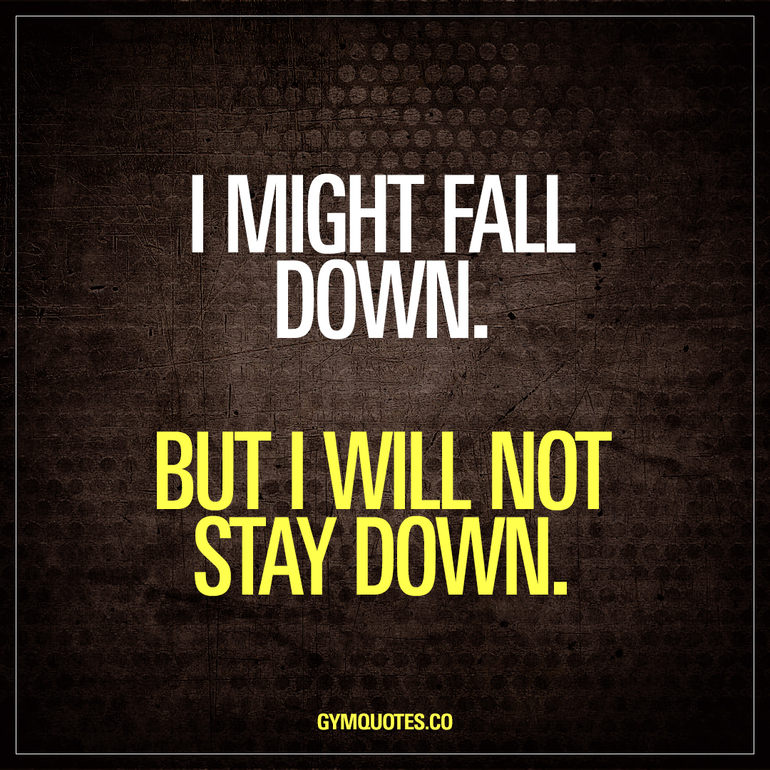 Motivational Inspirational Quotes: I Might Fall Down. But I Will Not Stay Down