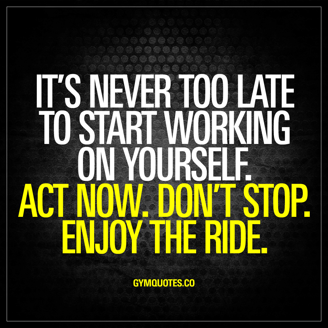 Late Quotes Adorable It's Never Too Late To Start Working On Yourself  Motivational