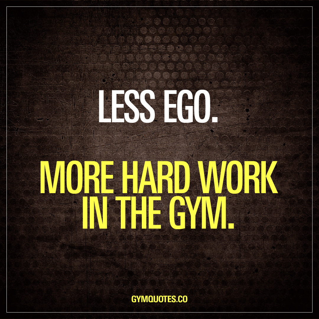 Quotes Hard Work Less Egomore Hard Work In The Gym  Gym Quotes