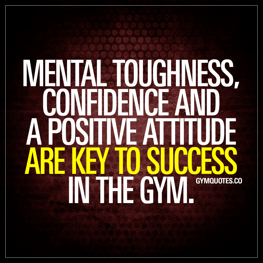 Quotes On Positive Attitude Mental Toughness Confidence And A Positive Attitude Are Key To