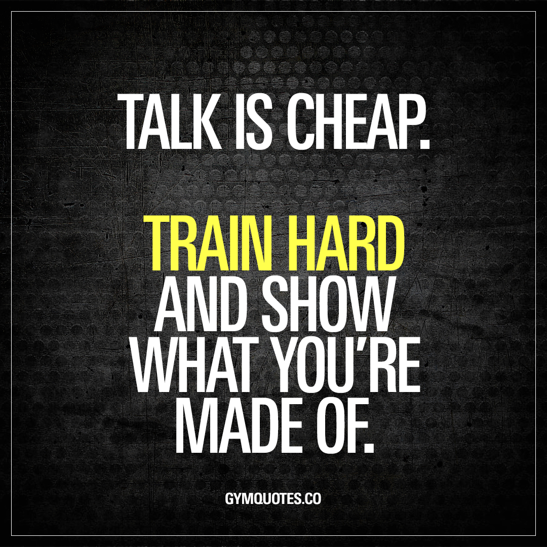 Cheap Quotes Talk Is Cheaptrain Hard And Show What You're Made Of  Gym Quotes