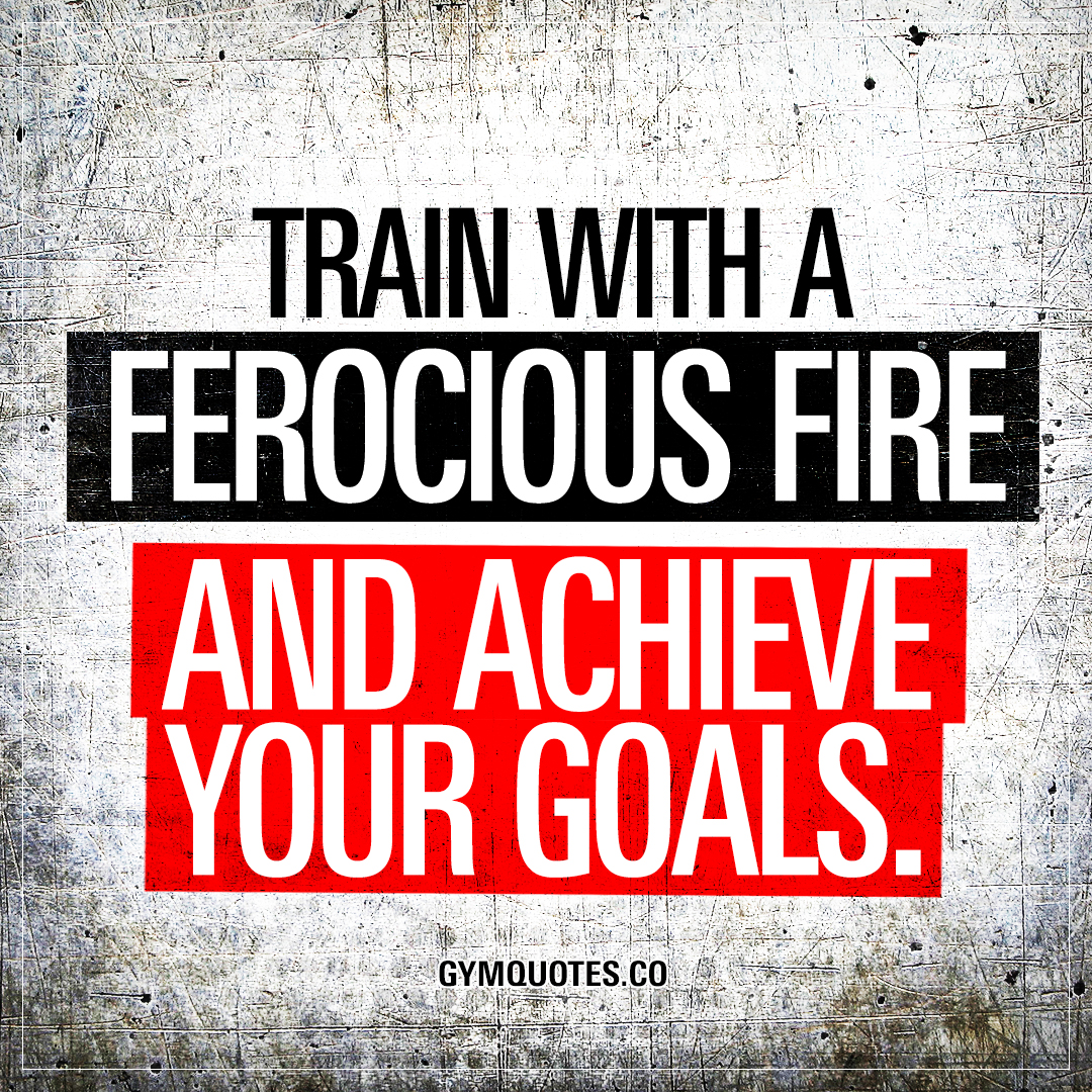 50 Best Motivational Quotes With Images To Inspire You To Achieve Your Goals: Train With A Ferocious Fire And Achieve Your Goals