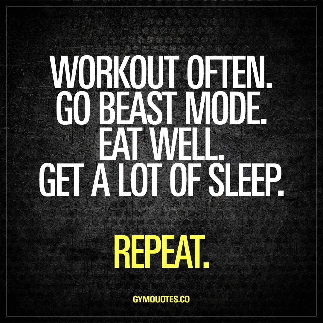Workout often. Go beast mode. Eat well. Get a lot of sleep ...