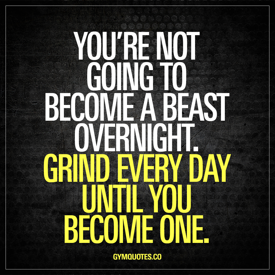 Grind Quotes You're Not Going To Become A Beast Overnightgrind Every Day.