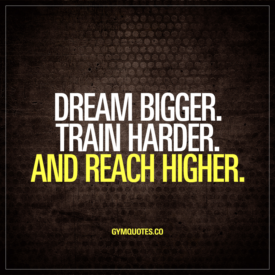 Dream Quotes Dream Biggertrain Harderand Reach Higher  Gym Quotes