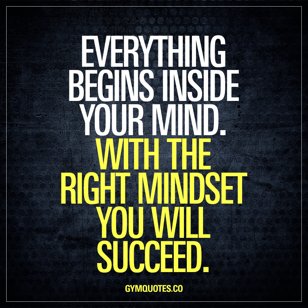 everything begins inside your mind  with the right mindset you will succeed