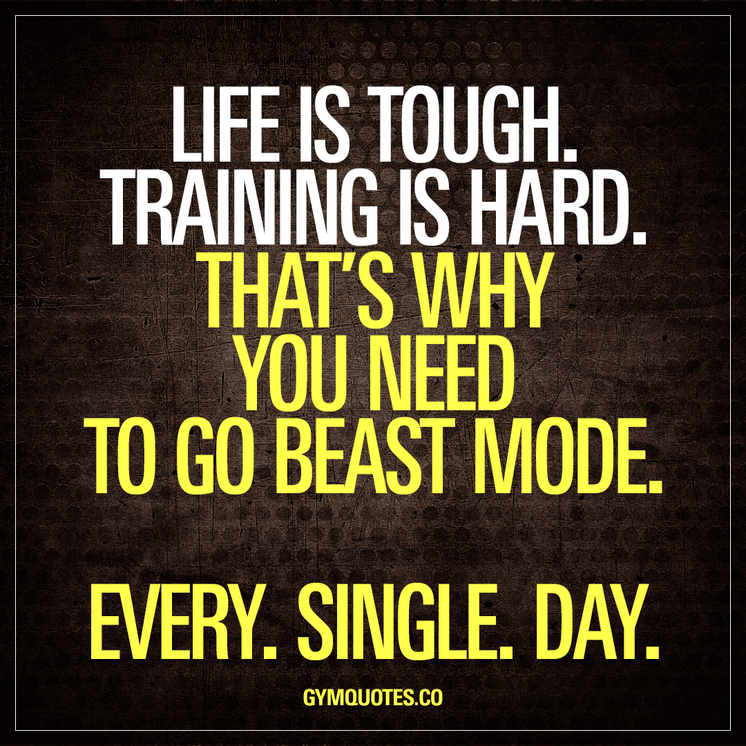 Life Is Hard Quotes Life Is Toughtraining Is Hardthat's Why You Need To Go Beast Mode.