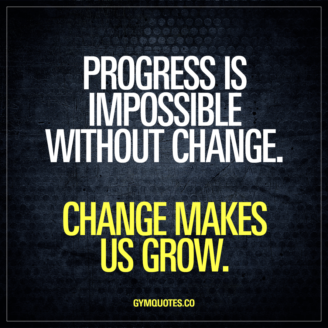 Quotes On Change: Progress Is Impossible Without Change. Change Makes Us