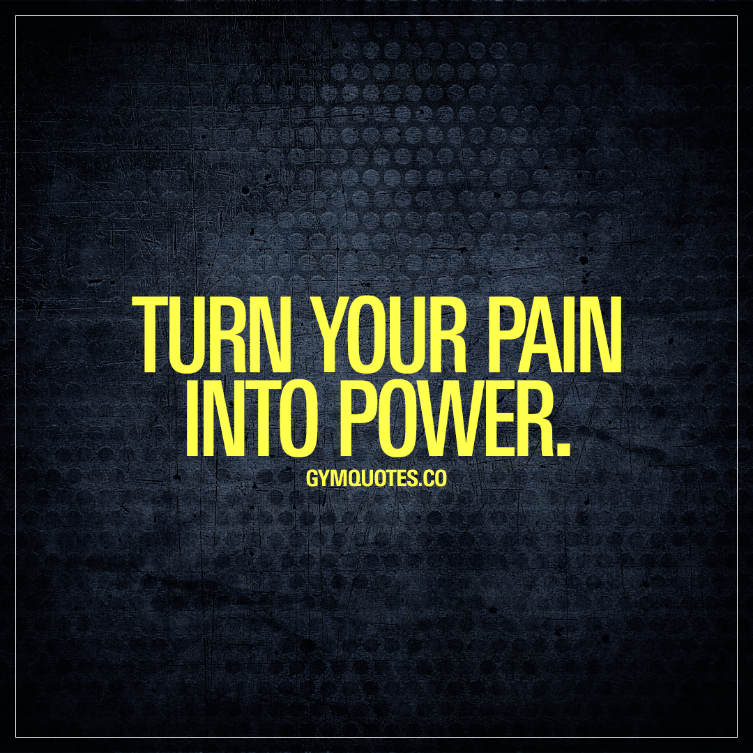 Quotes Pain Turn Your Pain Into Power  Gym And Fitness Motivation Quotes