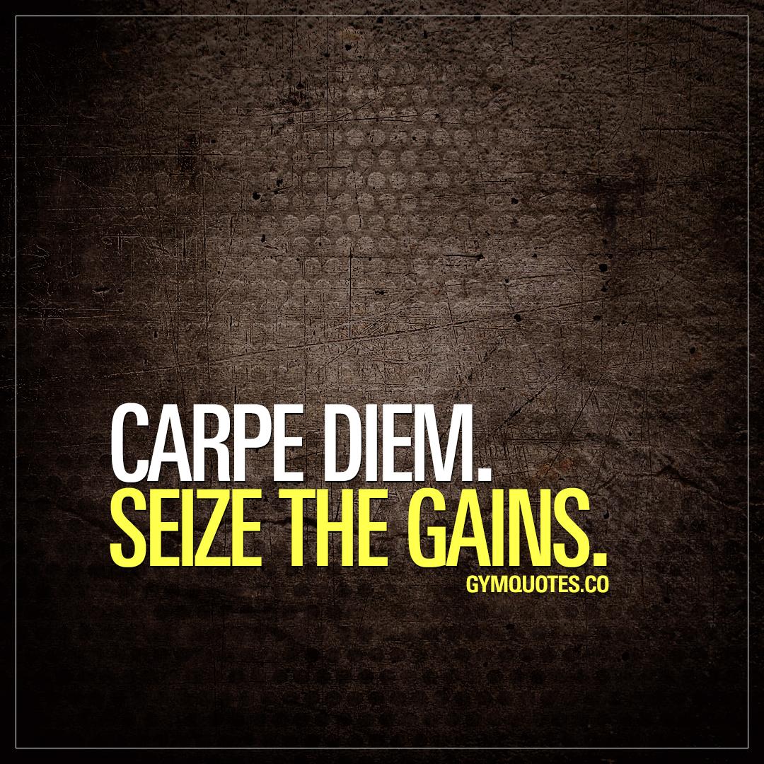 Carpe diem. Seize the gains.