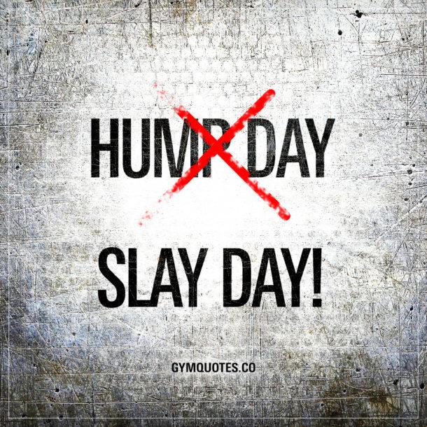 Hump day – Slay day!