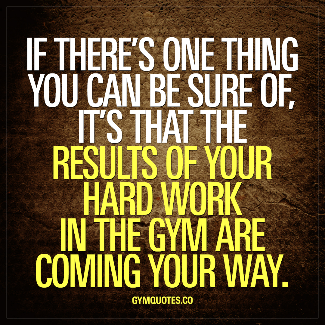 Quotes Hard Work Gym Quote The Results Of Your Hard Work In The Gym Are Coming
