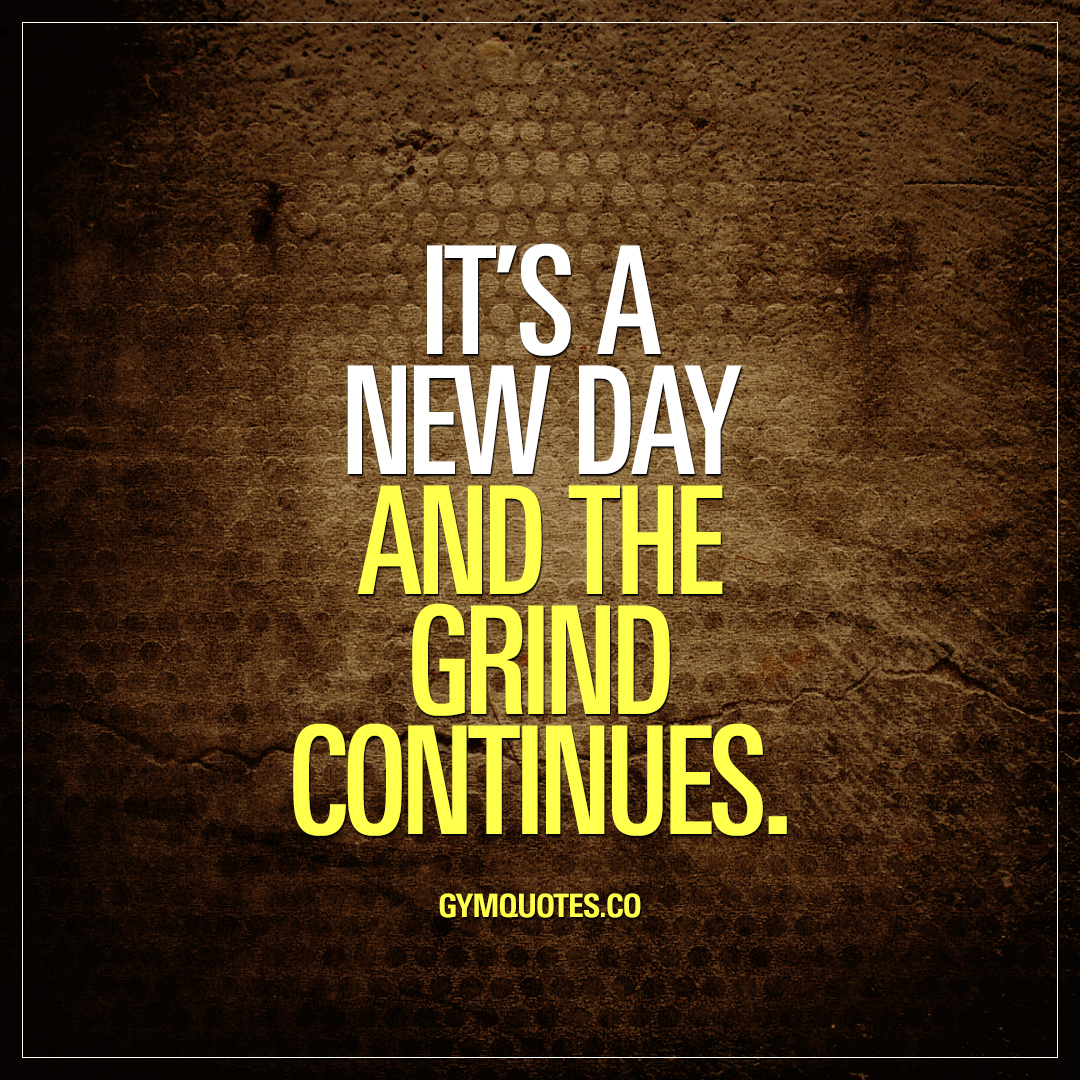 New Day Quotes Gym Quotes It's A New Day And The Grind Continues.