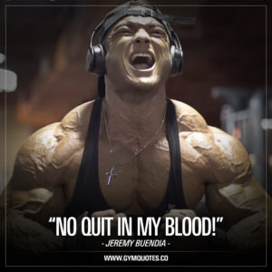 Jeremy Buendia Quotes: No quit in my blood.