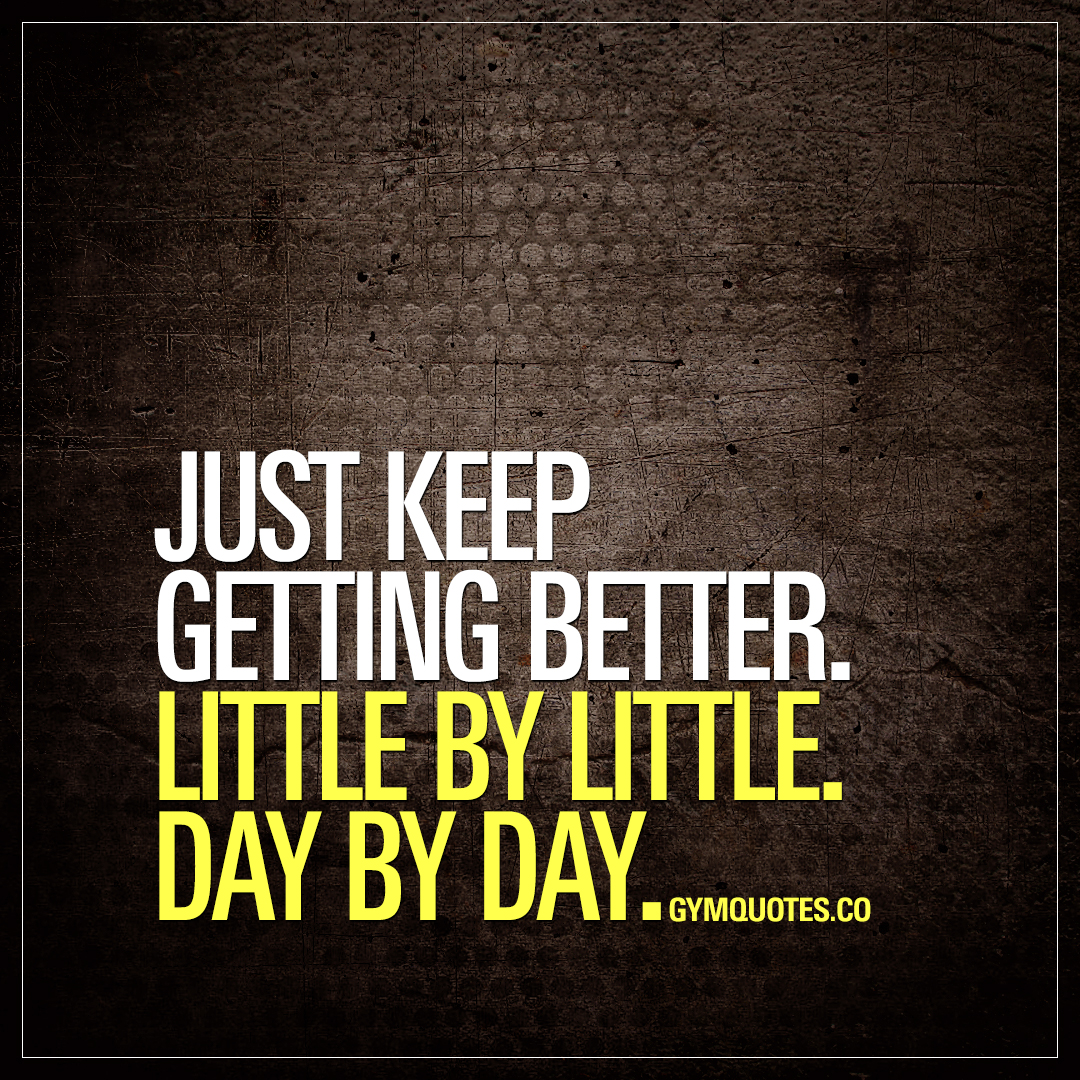 Motivational Inspirational Quotes: Motivational Quote: Just Keep Getting Better. Little By