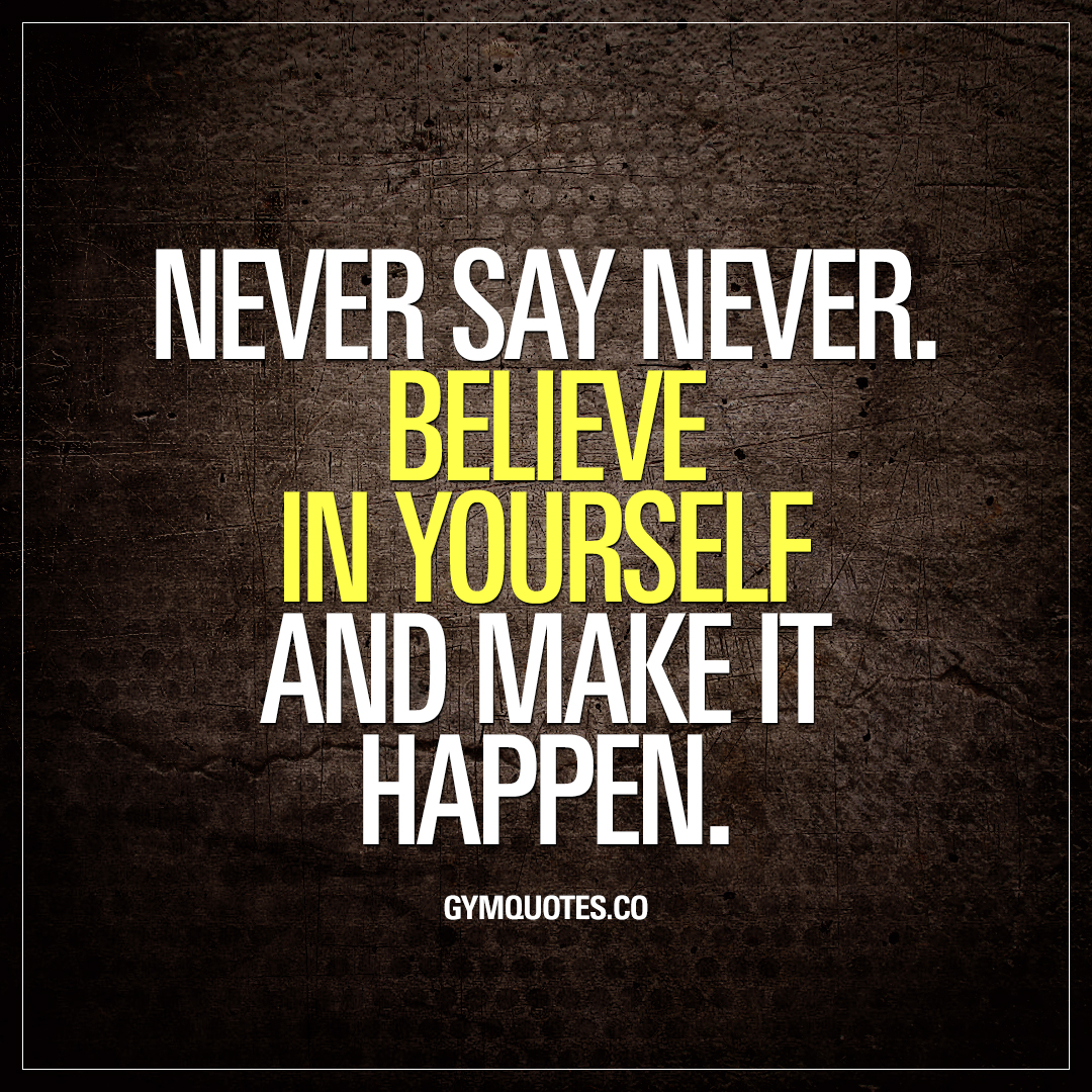 Never say never believe in yourself and make it happen gym quotes undefined solutioingenieria Gallery