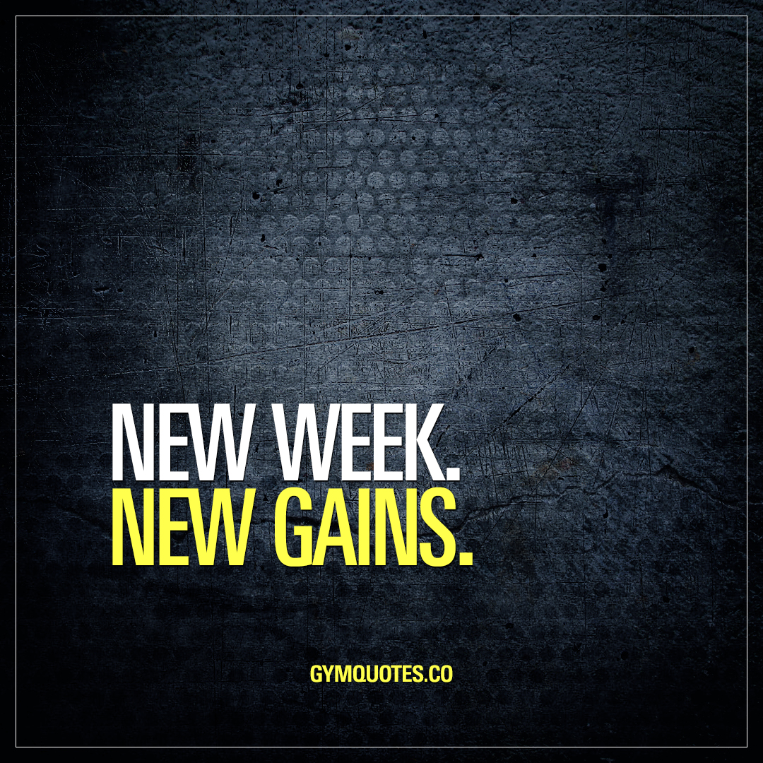 Quotes about gains: New week. New gains.