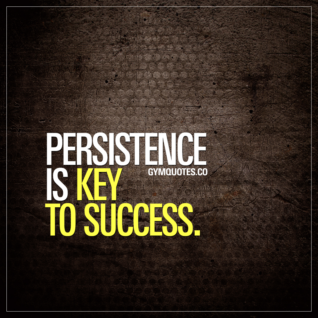 Persistence Motivational Quotes: Persistence Is Key To Success