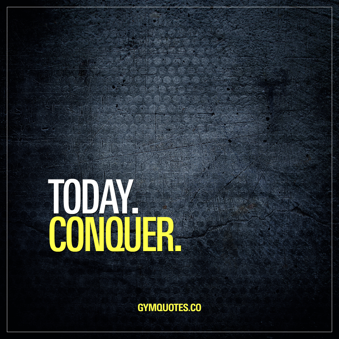 Today. Conquer  Motivational and inspirational conquer quote