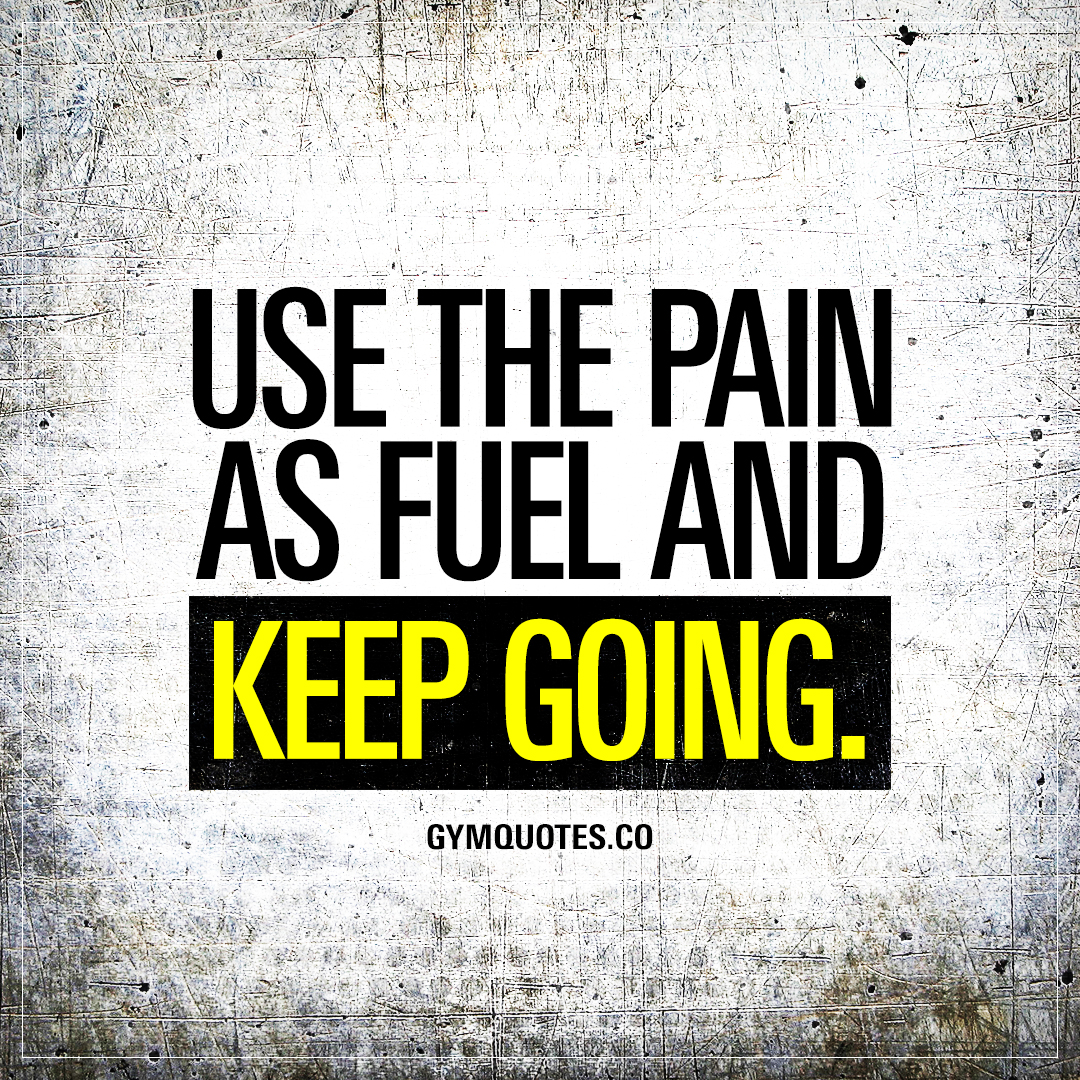 Image of: Chronic Pain Undefined Gym Quotes Gym Motivation Quote Use The Pain As Fuel And Keep Going