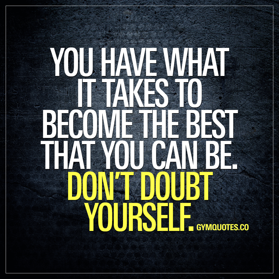 Gym Quote You Have What It Takes To Become The Best That You Can Be