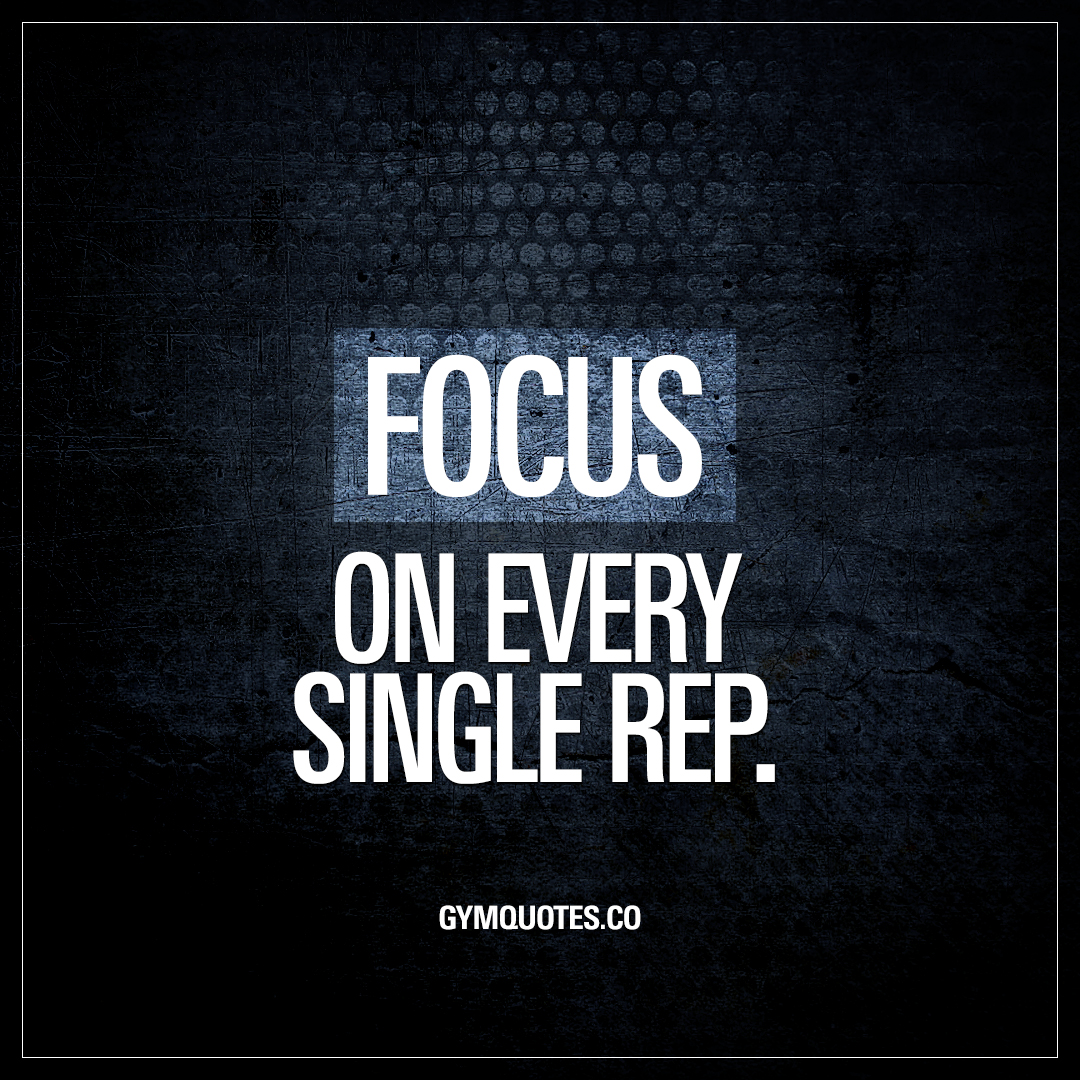 Focus Quotes Workout Quotes Focus On Every Single Rep.