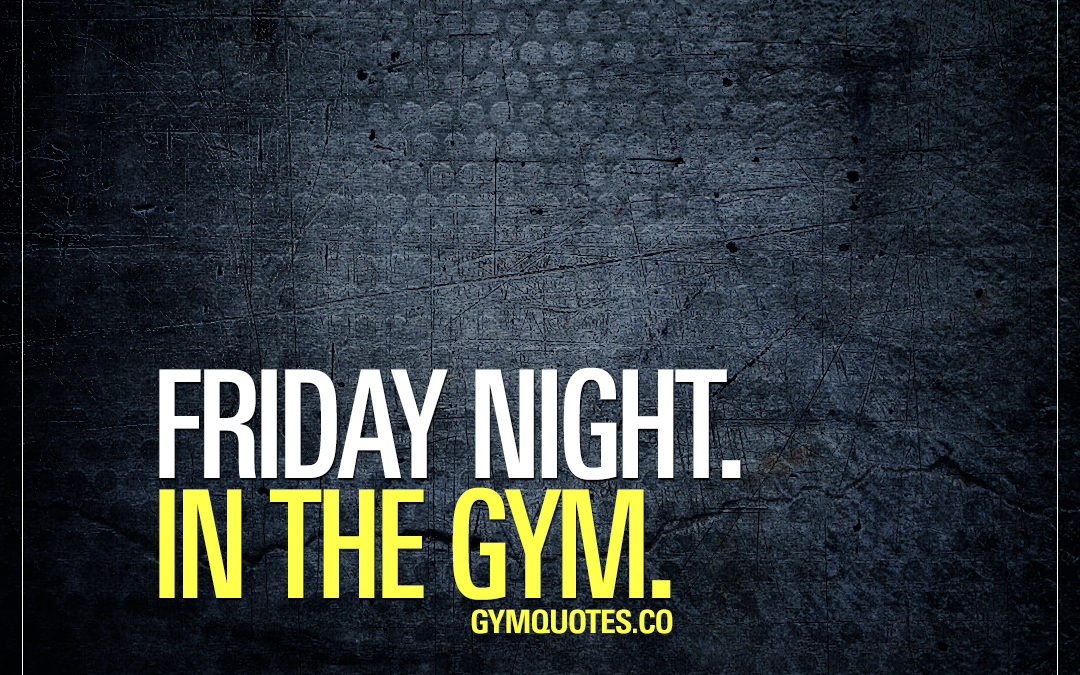 Friday night. In the gym.