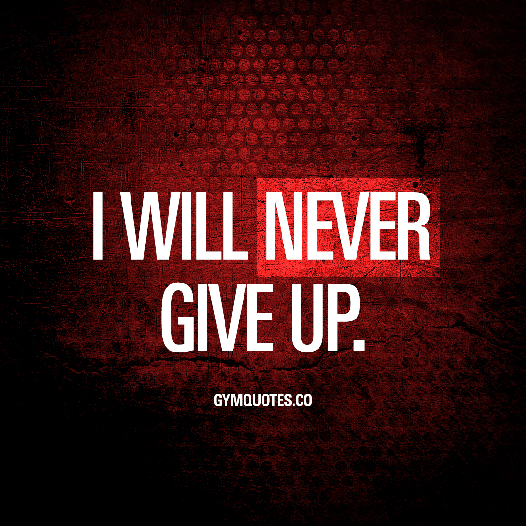 Quotes Of Never Giving Up Motivational Gym Quotes I Will Never Give Up.