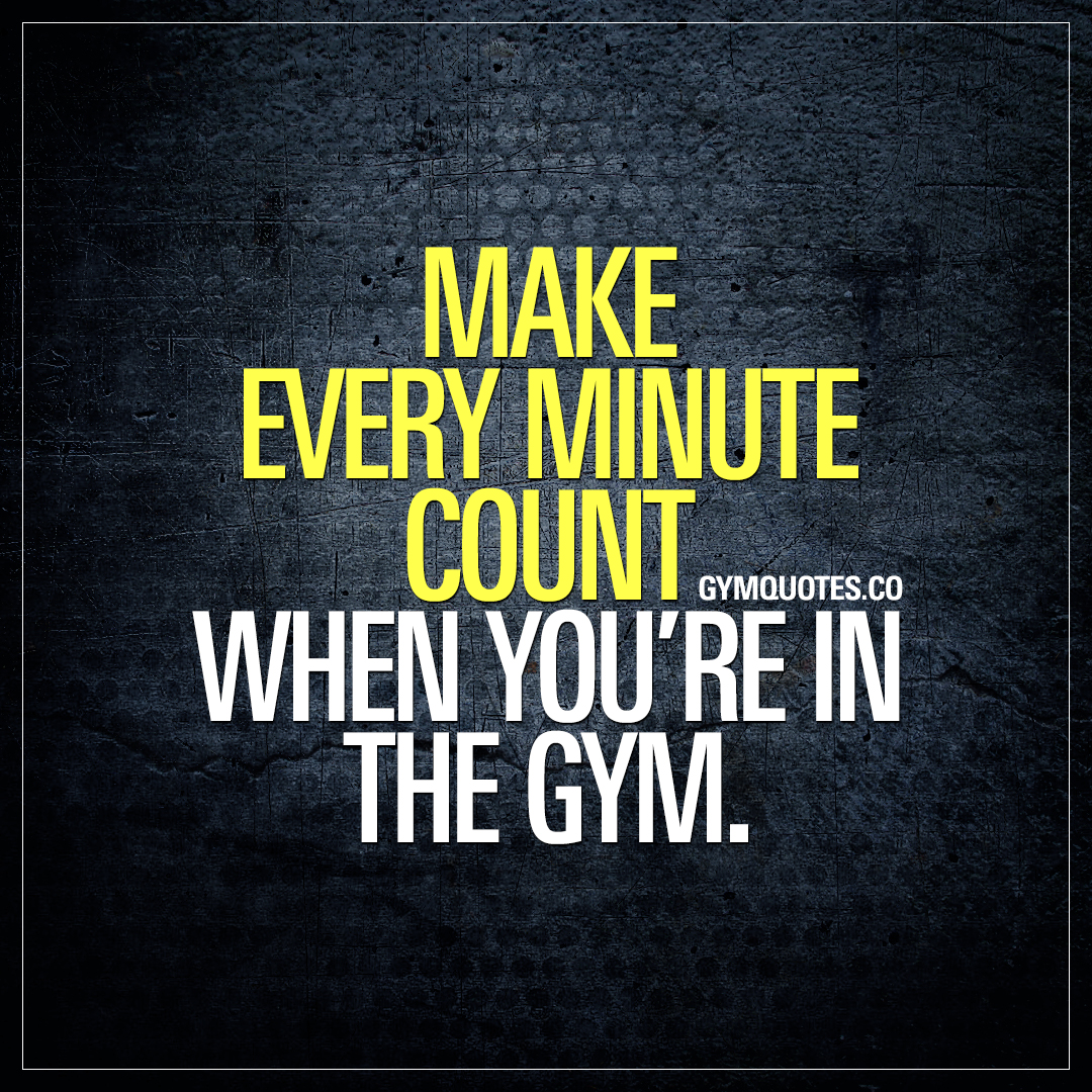Make Quotes Gym Quotes Make Every Minute Count When You're In The Gym👊
