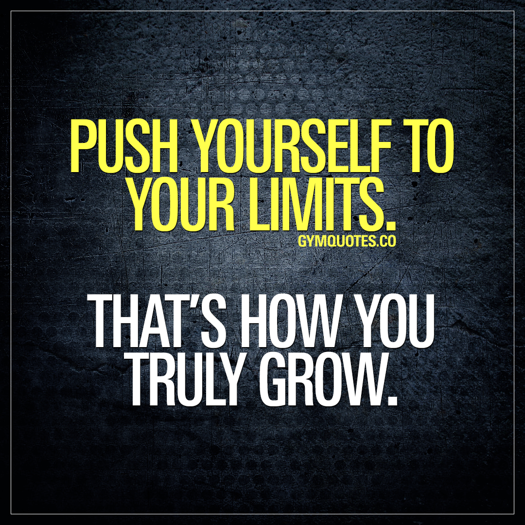Workout quote: Push yourself to your limits  That's how you