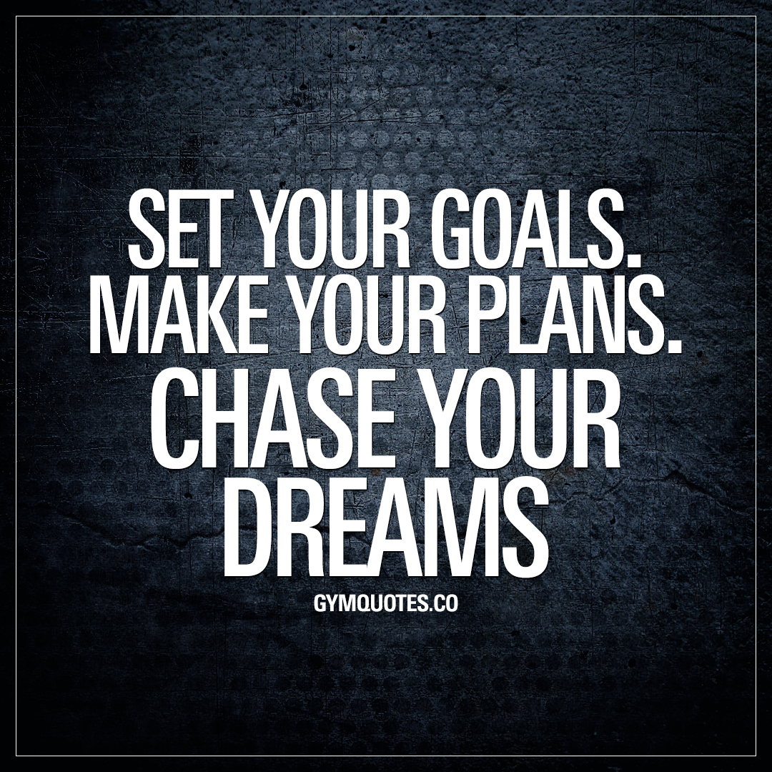 Inspirational Dream Quotes: Gym Quotes: Set Your Goals. Make Your Plans. Chase Your