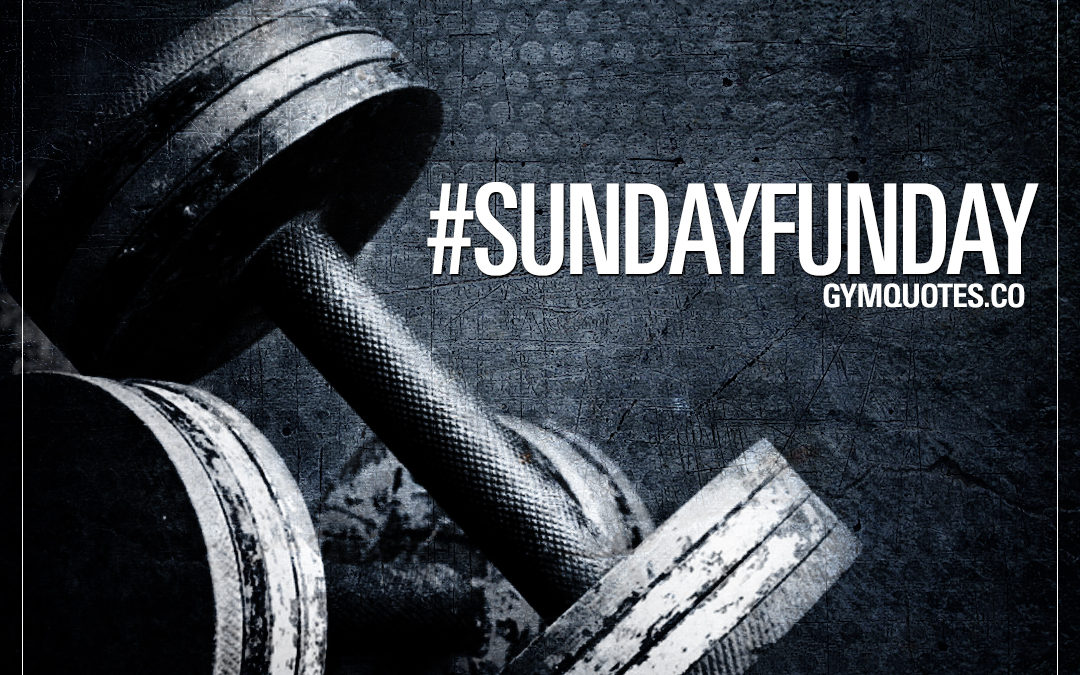 Sunday Funday – it's all about the gym!