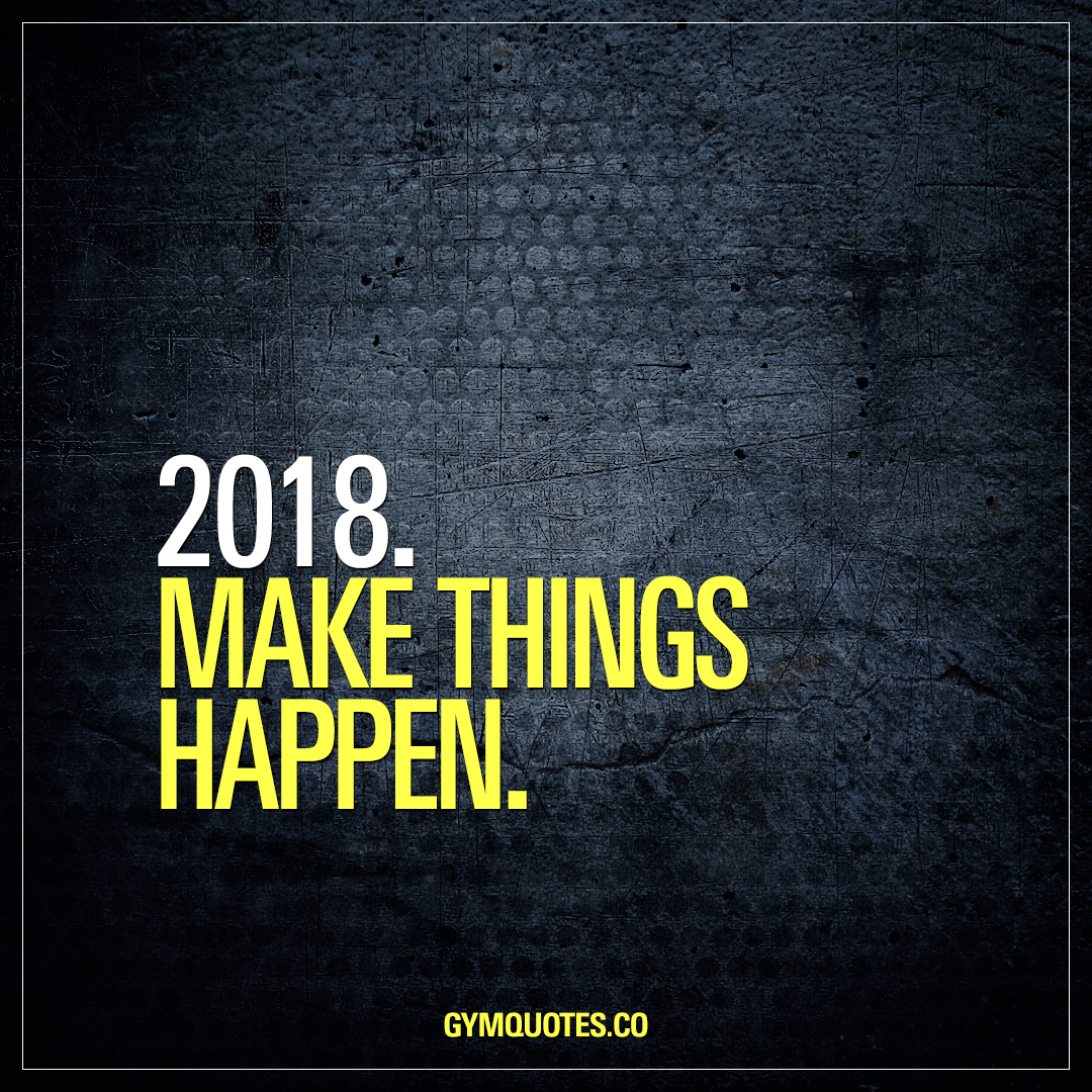 Quotes 2018 Gym Motivational Quote 2018Make Things Happen.