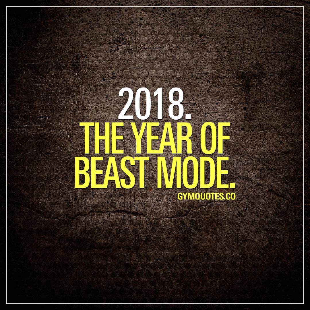 Quotes 2018 2018 Training Quote 2018The Year Of Beast Mode.