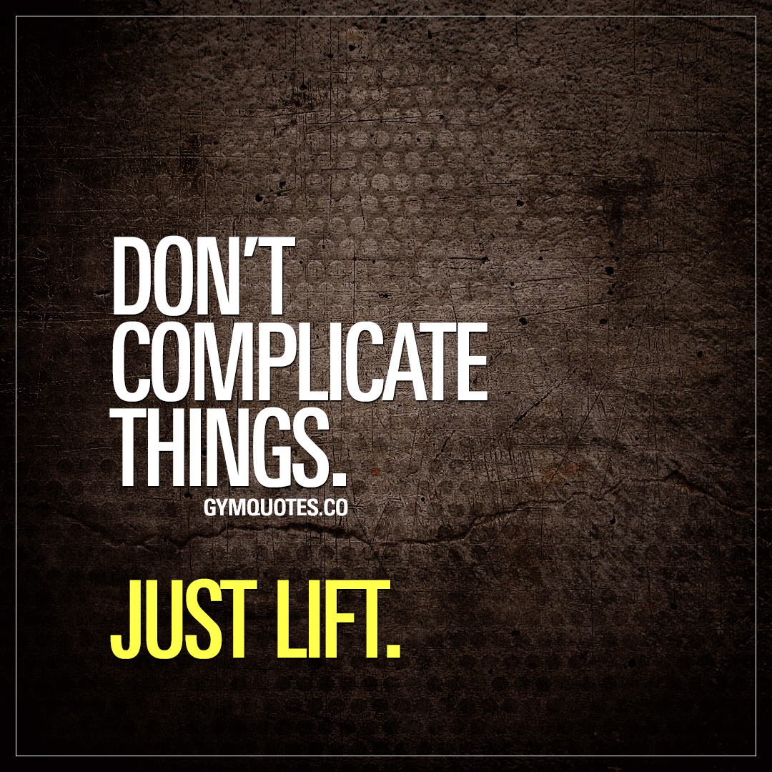 Motivational Inspirational Quotes: Just Lift Quote: Don't Complicate Things. Just Lift