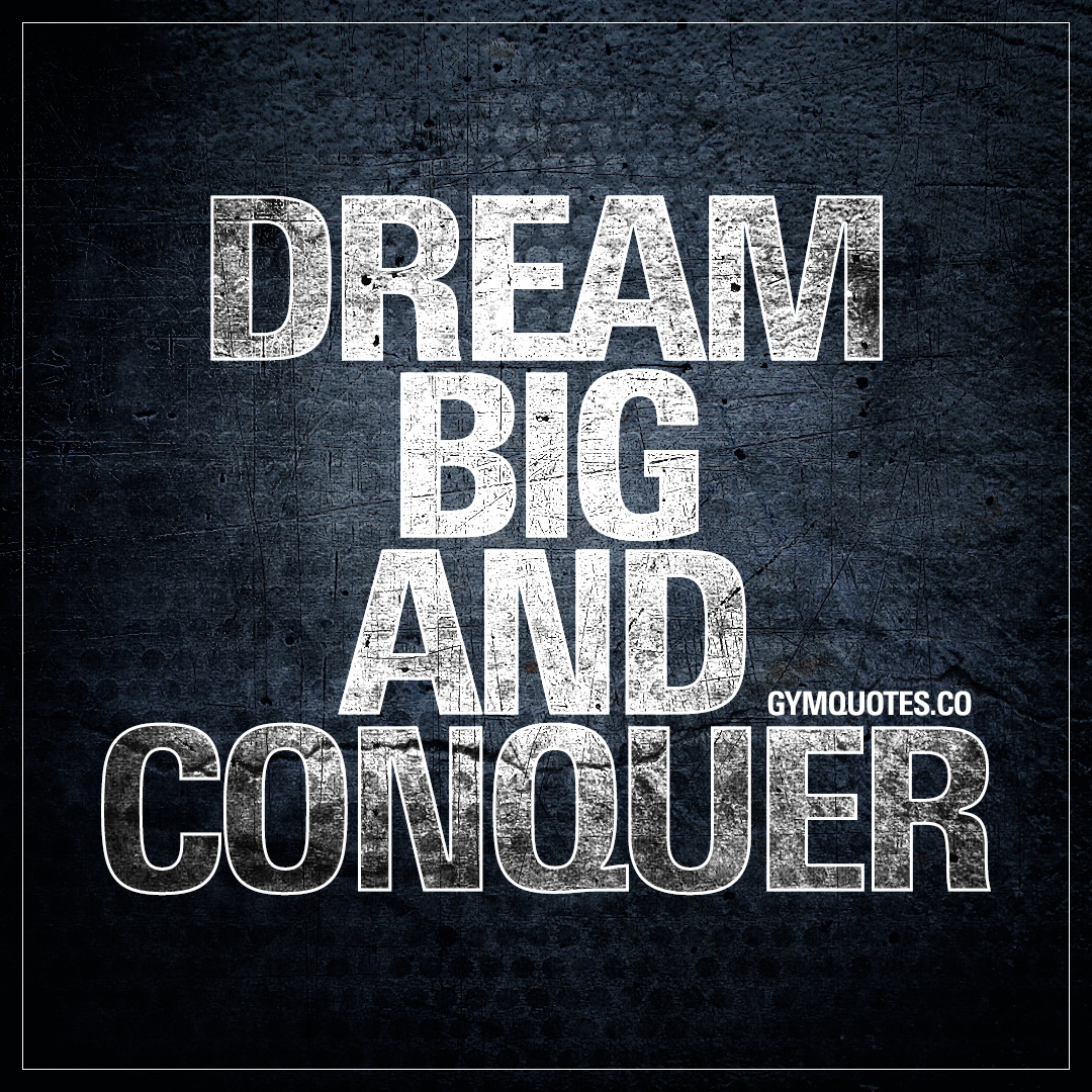 Dream Quotes Gym Conquer Quote Dream Big And Conquer.