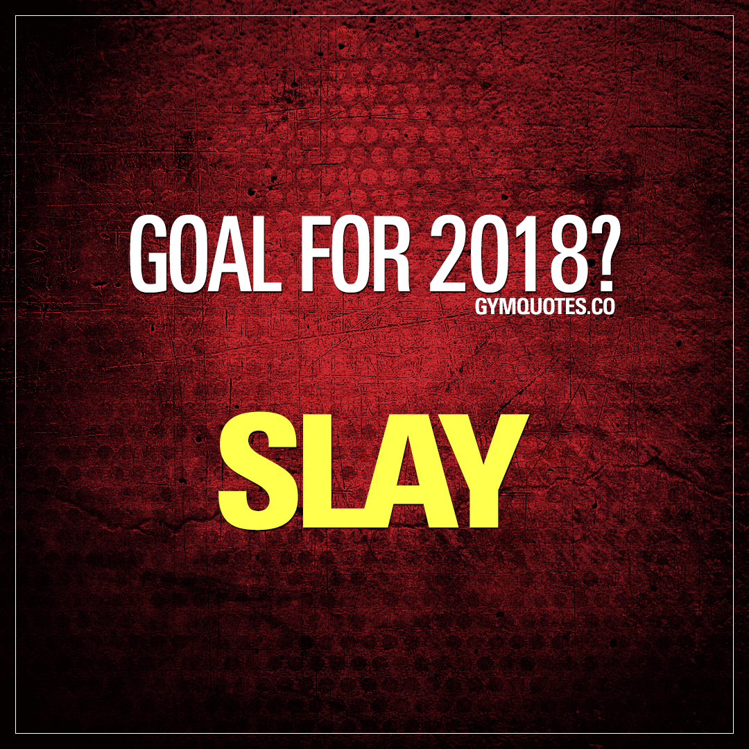 Quotes About Goals 2018 Goals Quotes Goal For 2018Slay.
