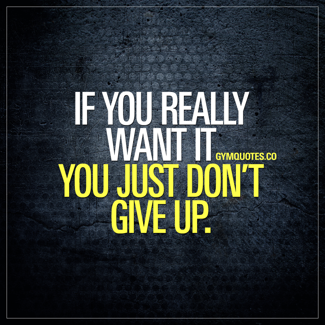 Gym Motivation: You Just Donu0027t Give Up.